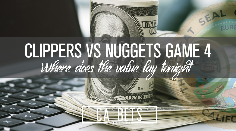 Clippers vs Nugget Game 4; Where is the Value?