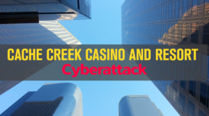 Cache Creek Casino and resort Cyberattack