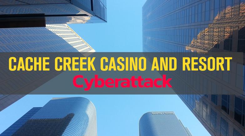 Cache Creek Casino and resort Cyberattack