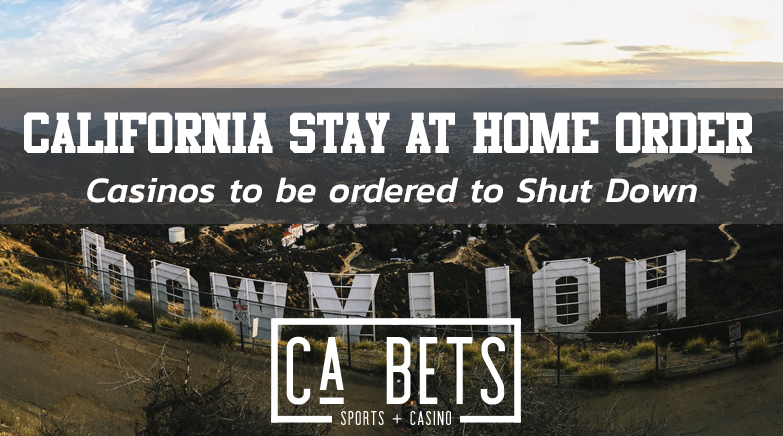 California Stay at Home Order will Shut Down Casinos for a Month