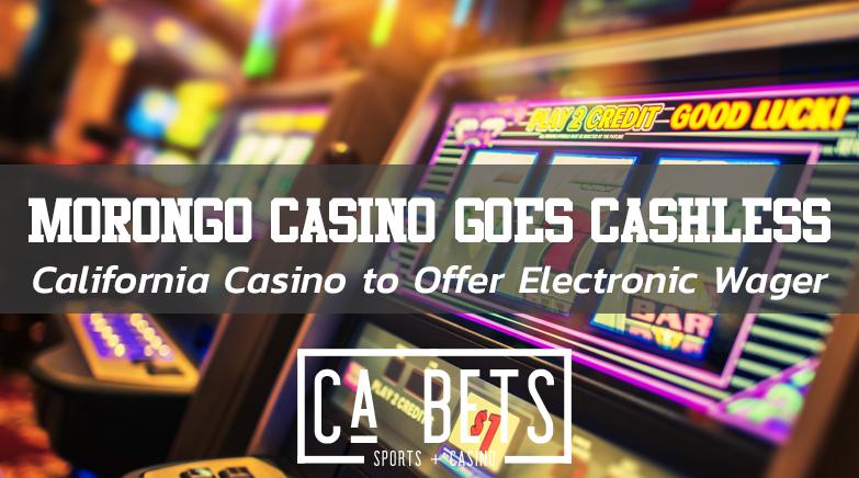 Morongo Casino Goes Cashless